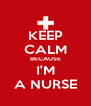 KEEP CALM BECAUSE I'M A NURSE - Personalised Poster A4 size