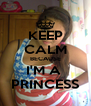 KEEP CALM BECAUSE I'M A  PRINCESS - Personalised Poster A4 size