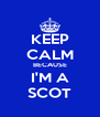 KEEP CALM BECAUSE I'M A SCOT - Personalised Poster A4 size