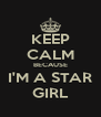 KEEP CALM BECAUSE I'M A STAR GIRL - Personalised Poster A4 size