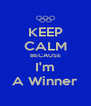 KEEP CALM BECAUSE I'm A Winner - Personalised Poster A4 size