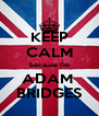 KEEP CALM because I'm ADAM  BRIDGES - Personalised Poster A4 size