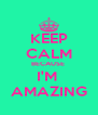 KEEP CALM BECAUSE  I'M  AMAZING - Personalised Poster A4 size