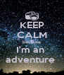 KEEP CALM because I'm an  adventure  - Personalised Poster A4 size