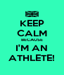 KEEP CALM BECAUSE I'M AN ATHLETE! - Personalised Poster A4 size