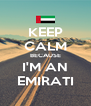KEEP CALM BECAUSE I'M AN EMIRATI - Personalised Poster A4 size
