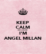 KEEP CALM BECAUSE I'M ANGEL MILLAN - Personalised Poster A4 size
