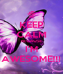 KEEP CALM BECAUSE I'M AWESOME!!! - Personalised Poster A4 size