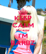 KEEP CALM because I'M BARBZ - Personalised Poster A4 size