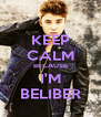 KEEP CALM BECAUSE I'M BELIBER - Personalised Poster A4 size