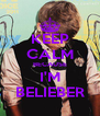 KEEP CALM BECAUSE I'M BELIEBER - Personalised Poster A4 size
