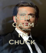 KEEP CALM BECAUSE I'M CHUCK  - Personalised Poster A4 size
