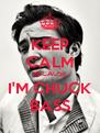 KEEP CALM BECAUSE I'M CHUCK BASS - Personalised Poster A4 size