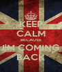 KEEP CALM BECAUSE I'M COMING BACK - Personalised Poster A4 size