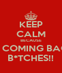 KEEP CALM BECAUSE I'M COMING BACK B*TCHES!! - Personalised Poster A4 size