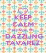 KEEP CALM BECAUSE  I'M  DAZZLING TAVAREZ - Personalised Poster A4 size