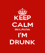 KEEP CALM BECAUSE I'M DRUNK - Personalised Poster A4 size