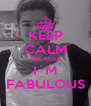 KEEP CALM BECAUSE I´M FABULOUS - Personalised Poster A4 size