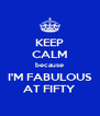 KEEP CALM because I'M FABULOUS AT FIFTY - Personalised Poster A4 size