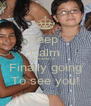Keep  Calm Because I'm  Finally going To see you! - Personalised Poster A4 size