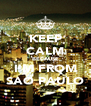 KEEP CALM BECAUSE I'M FROM SAO PAULO - Personalised Poster A4 size