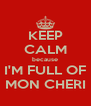 KEEP CALM because I'M FULL OF MON CHERI - Personalised Poster A4 size