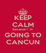 KEEP CALM because i´m GOING TO CANCUN - Personalised Poster A4 size