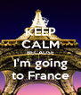 KEEP CALM BECAUSE I'm going to France - Personalised Poster A4 size