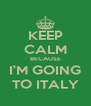 KEEP CALM BECAUSE I'M GOING TO ITALY - Personalised Poster A4 size