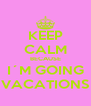 KEEP CALM BECAUSE I´M GOING VACATIONS - Personalised Poster A4 size