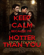 KEEP CALM BECAUSE I'M  HOTTER THAN YOU - Personalised Poster A4 size