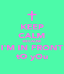 KEEP CALM BECAUSE I'M IN FRONT tO yOu - Personalised Poster A4 size