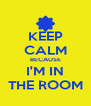 KEEP CALM BECAUSE I'M IN THE ROOM - Personalised Poster A4 size
