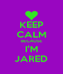KEEP CALM BECAUSE I'M JARED - Personalised Poster A4 size