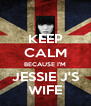 KEEP CALM BECAUSE I'M JESSIE J'S WIFE - Personalised Poster A4 size