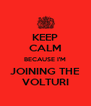 KEEP CALM BECAUSE I'M JOINING THE VOLTURI - Personalised Poster A4 size