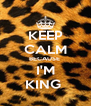 KEEP CALM BECAUSE  I'M KING  - Personalised Poster A4 size