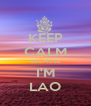 KEEP CALM BECAUSE I'M LAO - Personalised Poster A4 size