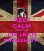 KEEP CALM BECAUSE I'M LEAH KINGSHOTT - Personalised Poster A4 size