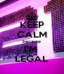 KEEP CALM because I'M  LEGAL - Personalised Poster A4 size