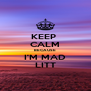 KEEP  CALM BECAUSE  I'M MAD LITT - Personalised Poster A4 size