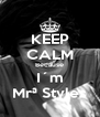 KEEP CALM Because I´m Mrª Styles - Personalised Poster A4 size