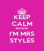 KEEP CALM Because I'M MRS STYLES - Personalised Poster A4 size
