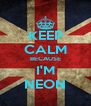 KEEP CALM BECAUSE I'M NEON - Personalised Poster A4 size