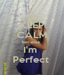 KEEP CALM because  I'm  Perfect  - Personalised Poster A4 size