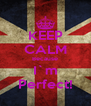 KEEP CALM Because I`m Perfect! - Personalised Poster A4 size