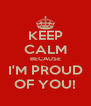 KEEP CALM BECAUSE I'M PROUD OF YOU! - Personalised Poster A4 size