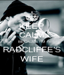KEEP CALM BECAUSE I'M RADCLIFFE'S WIFE - Personalised Poster A4 size