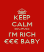 KEEP CALM BECAUSE I'M RICH €€€ BABY - Personalised Poster A4 size