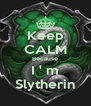 Keep CALM Because I ' m Slytherin - Personalised Poster A4 size